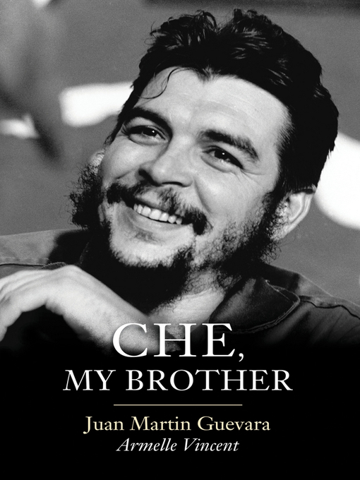 Title details for Che, My Brother by Juan Martin Guevara - Available