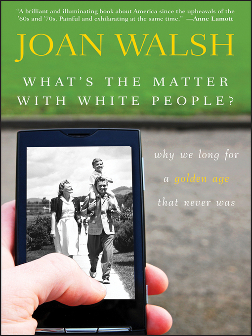 Title details for What's the Matter with White People by Joan Walsh - Available