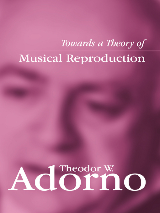 Title details for Towards a Theory of Musical Reproduction by Theodor W. Adorno - Available