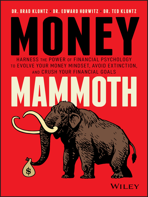 Money mammoth [electronic resource] : Harness the power of financial psychology to evolve your money mindset, avoid extinction, and crush your financial goals.