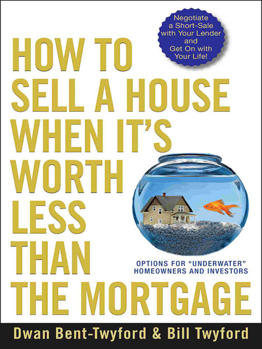 Title details for How to Sell a House When It's Worth Less Than the Mortgage by Dwan Bent-Twyford - Available