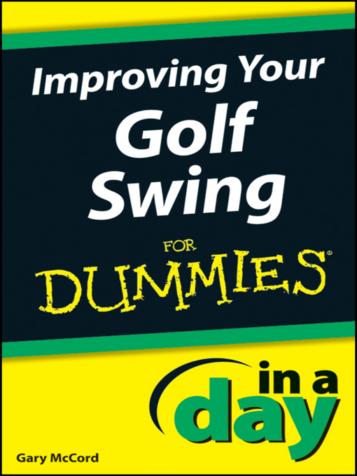 Title details for Improving Your Golf Swing In a Day For Dummies by Gary McCord - Available