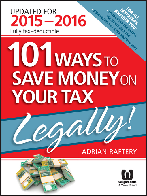 Title details for 101 Ways to Save Money On Your Tax--Legally! 2015-2016 by Adrian Raftery - Available