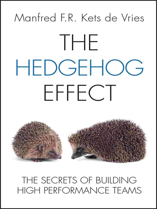 Title details for The Hedgehog Effect by Manfred F. R. Kets de Vries - Available