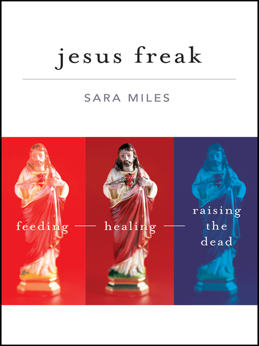 Title details for Jesus Freak by Sara Miles - Available