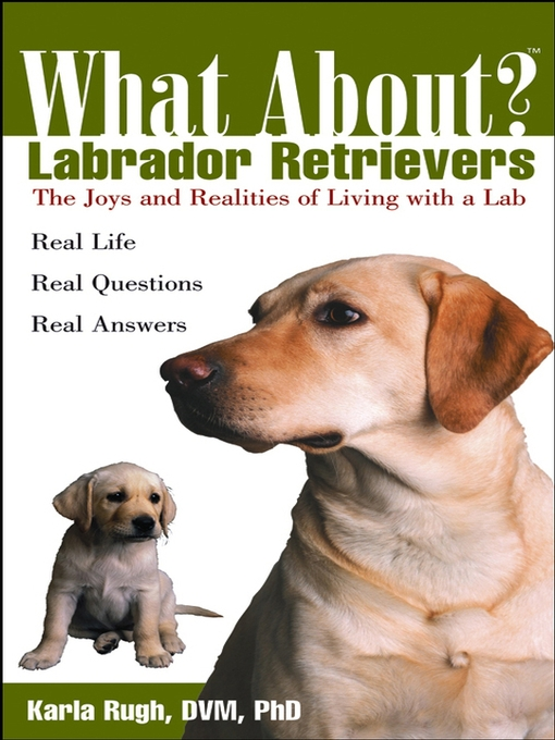 Title details for What About Labrador Retrievers by Karla Rugh, DVM, PhD - Available