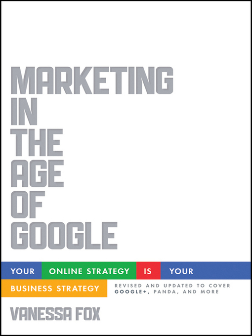 Title details for Marketing in the Age of Google, Revised and Updated by Vanessa Fox - Available