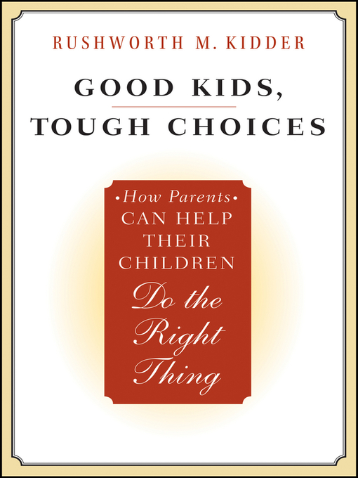 Title details for Good Kids, Tough Choices by Rushworth M. Kidder - Available