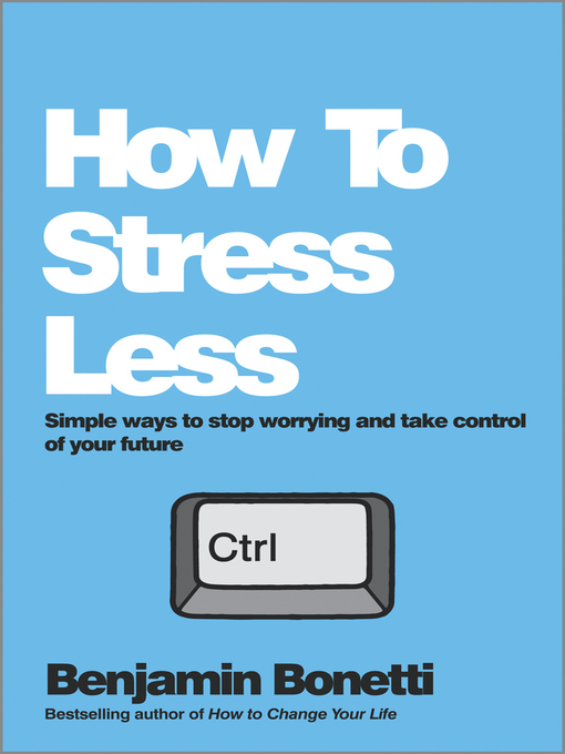 Title details for How to Stress Less by Benjamin Bonetti - Available