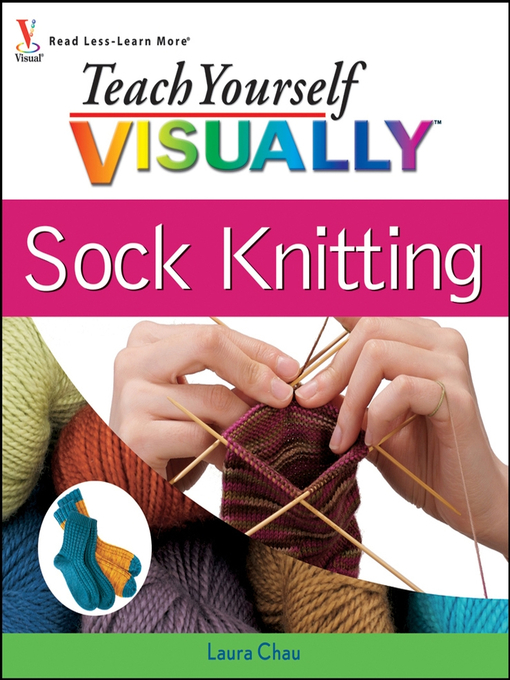 Title details for Teach Yourself VISUALLY Sock Knitting by Laura Chau - Wait list