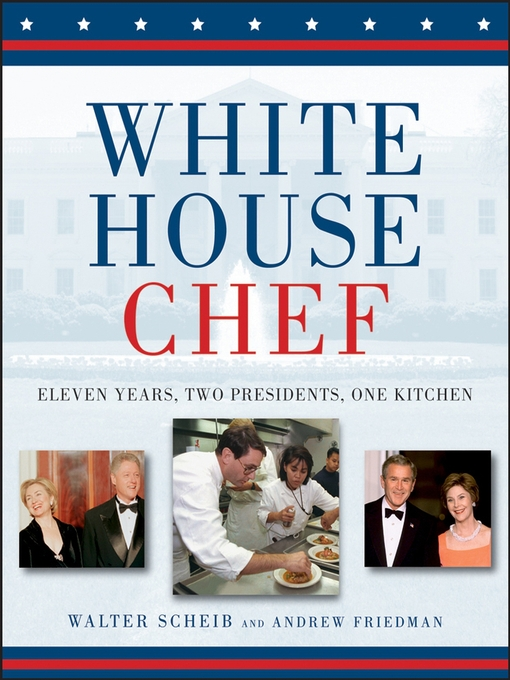 Title details for White House Chef by Walter Scheib - Available