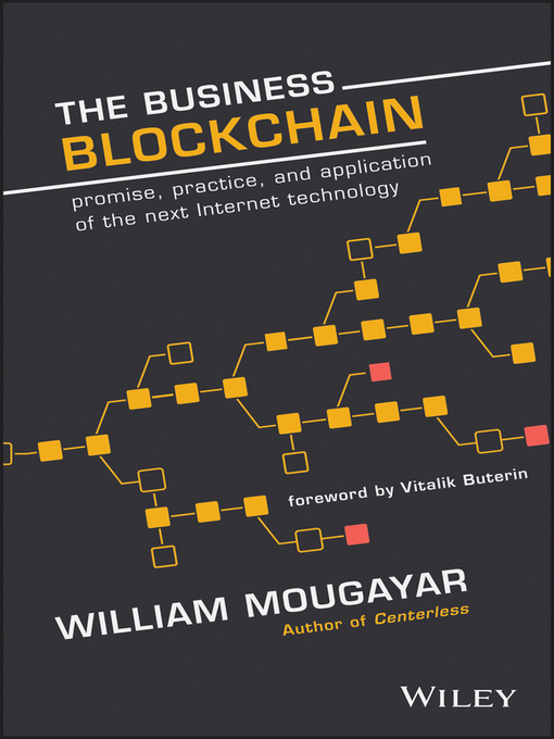 The Business Blockchain A Primer on the Promise, Practice and Application of the Next Internet Technology