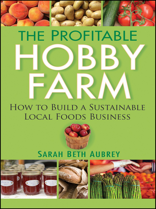 Title details for The Profitable Hobby Farm, How to Build a Sustainable Local Foods Business by Sarah Beth Aubrey - Available