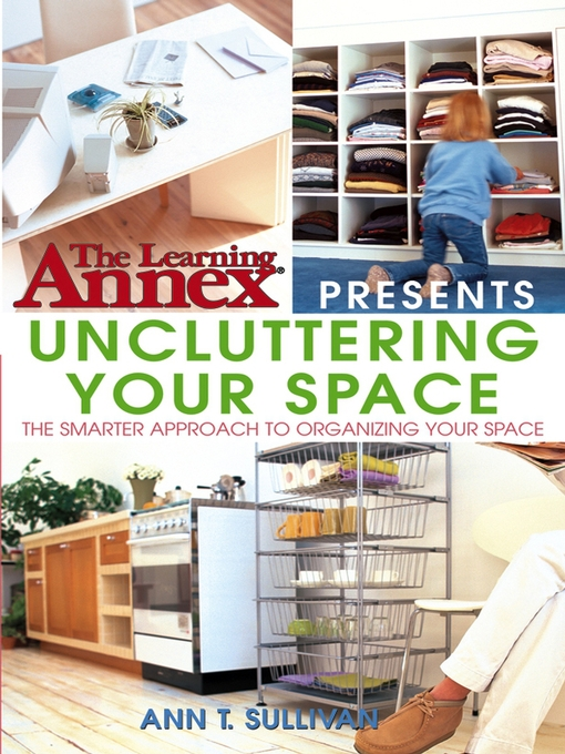 Title details for The Learning Annex Presents Uncluttering Your Space by Ann T. Sullivan - Available