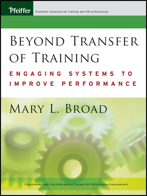 Beyond Transfer of Training Engaging Systems to Improve Performance