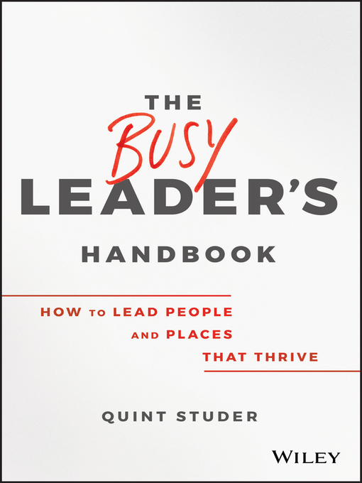 Title details for The Busy Leader's Handbook by Quint Studer - Available