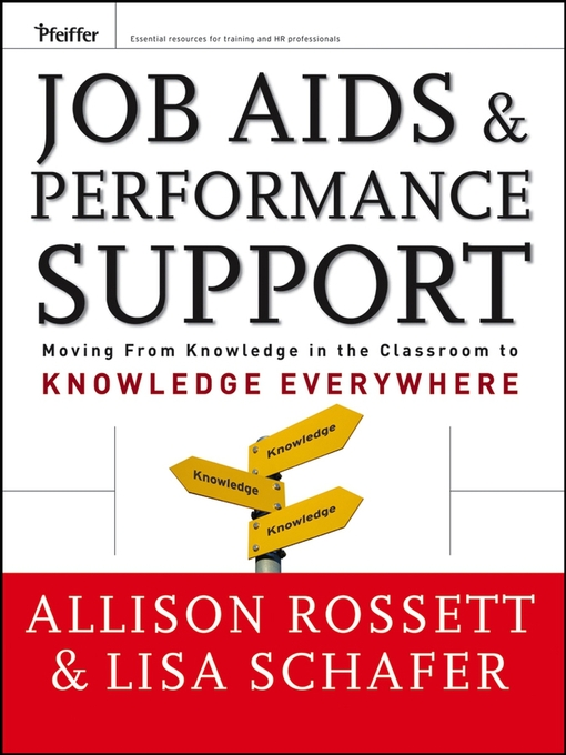 Job Aids and Performance Support Moving From Knowledge in the Classroom to Knowledge Everywhere