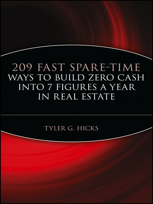 Title details for 209 Fast Spare-Time Ways to Build Zero Cash into 7 Figures a Year in Real Estate by Tyler G. Hicks - Available
