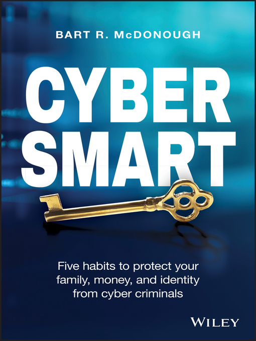Cyber Smart Five Habits to Protect Your Family, Money, and Identity from Cyber Criminals