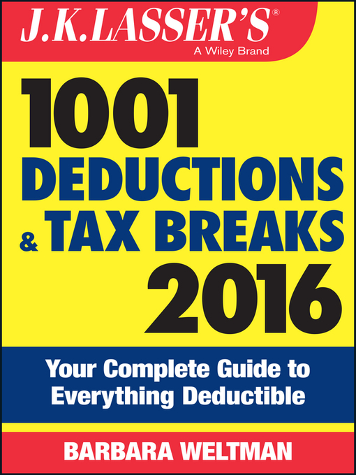 Title details for J.K. Lasser's 1001 Deductions and Tax Breaks 2016 by Barbara Weltman - Available