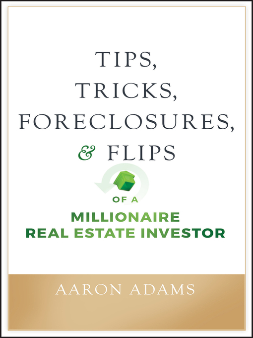 Title details for Tips, Tricks, Foreclosures, and Flips of a Millionaire Real Estate Investor by Aaron Adams - Available