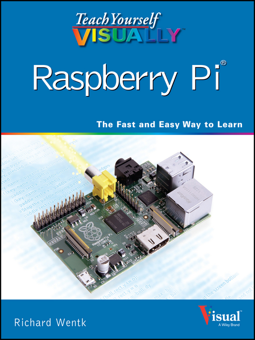 Title details for Teach Yourself VISUALLY Raspberry Pi by Richard Wentk - Available