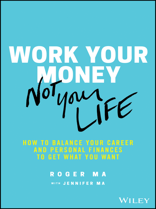 Work your money, not your life : how to balance your career and personal finances to get what you want