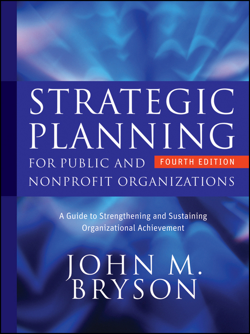 Title details for Strategic Planning for Public and Nonprofit Organizations by John M. Bryson - Available