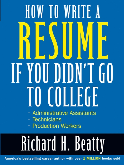 Title details for How to Write a Resume If You Didn't Go to College by Richard H. Beatty - Available