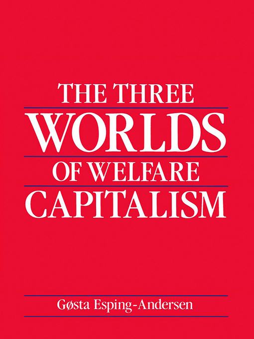 Title details for The Three Worlds of Welfare Capitalism by Gosta Esping-Andersen - Available