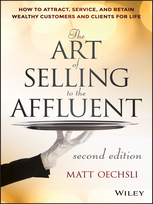 Title details for The Art of Selling to the Affluent by Matt Oechsli - Available