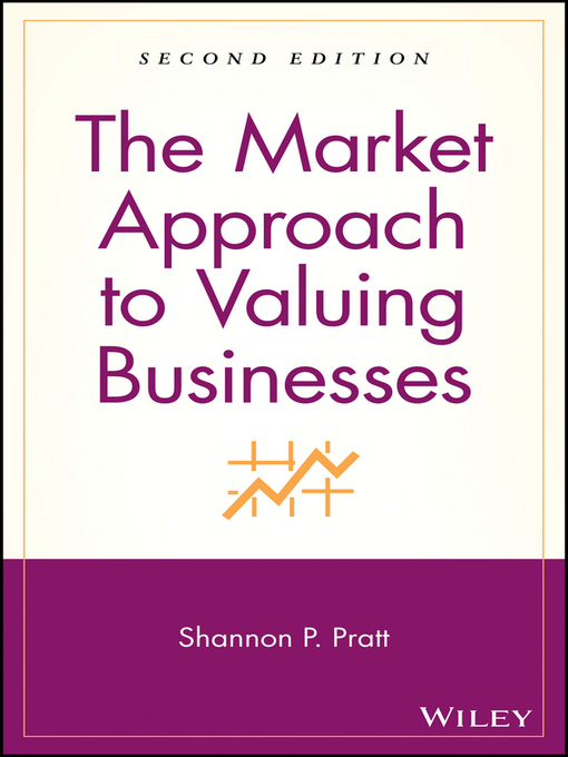 Title details for The Market Approach to Valuing Businesses by Shannon P. Pratt - Available