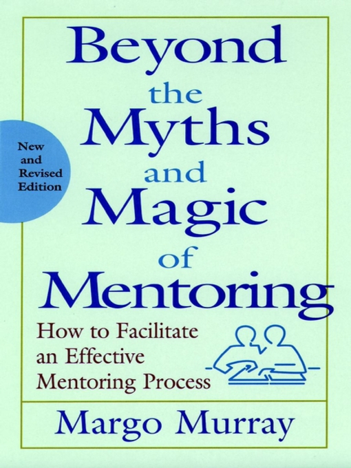 Title details for Beyond the Myths and Magic of Mentoring by Margo Murray - Available
