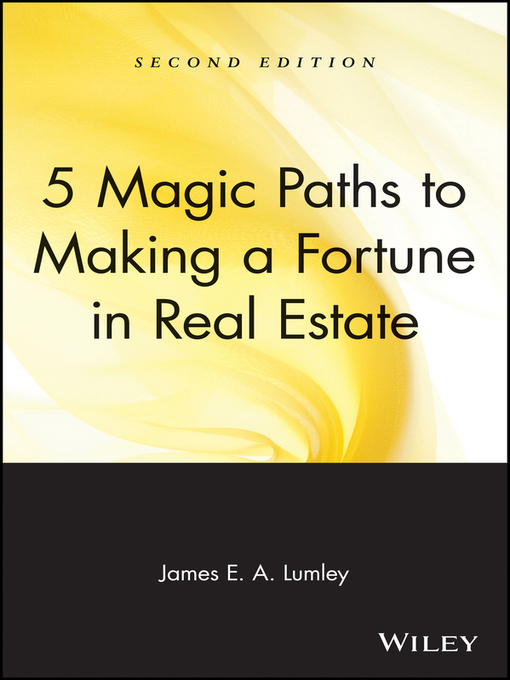 Title details for 5 Magic Paths to Making a Fortune in Real Estate by James E. A. Lumley - Available