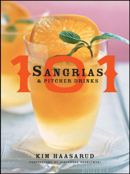 Title details for 101 Sangrias and Pitcher Drinks by Kim Haasarud - Available