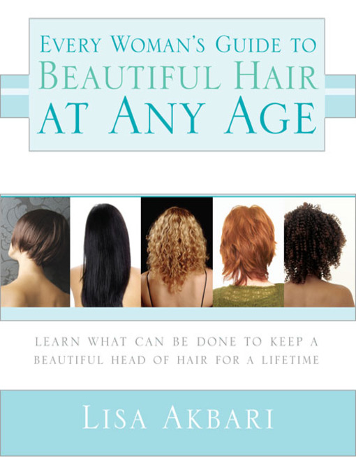 Title details for Every Woman's Guide to Beautiful Hair at Any Age by Lisa Akbari - Available