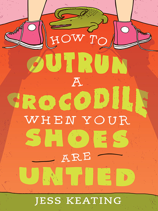 Title details for How to Outrun a Crocodile When Your Shoes Are Untied by Jess Keating - Available