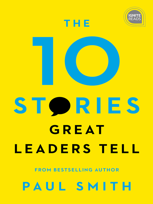 Title details for The 10 Stories Great Leaders Tell by Paul Smith - Available