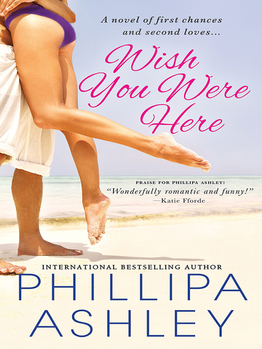 Title details for Wish You Were Here by Phillipa Ashley - Available