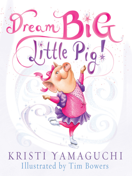 Title details for Dream Big, Little Pig! by Kristi Yamaguchi - Available