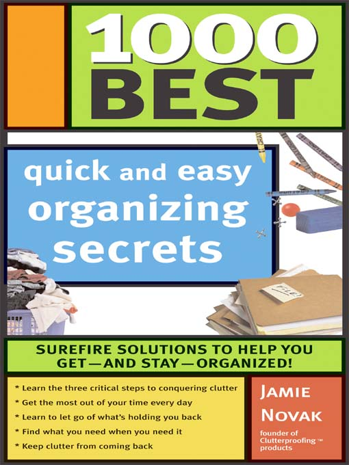 Title details for 1000 Best Quick and Easy Organizing Secrets by Jamie Novak - Available