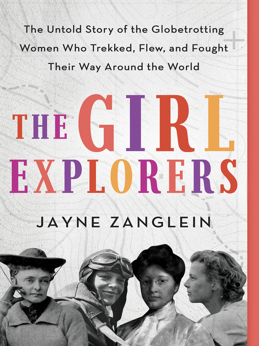 Title details for The Girl Explorers by Jayne Zanglein - Available