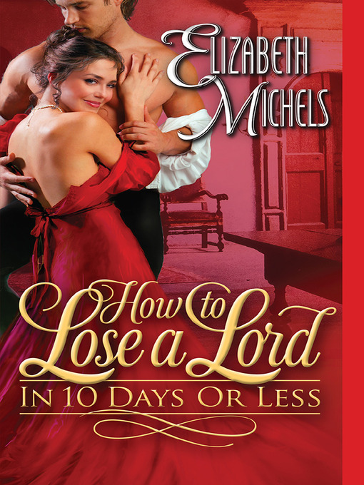 Title details for How to Lose a Lord in 10 Days or Less by Elizabeth Michels - Available