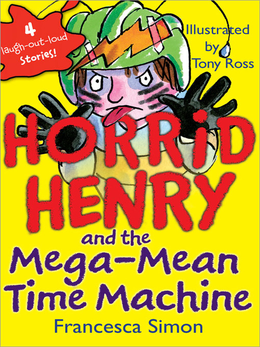 Title details for Horrid Henry and the Mega-Mean Time Machine by Francesca Simon - Available