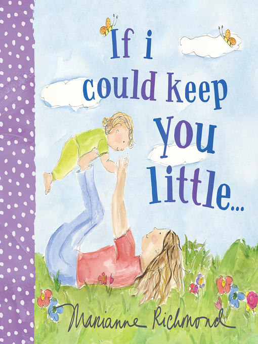 Title details for If I Could Keep You Little... by Marianne Richmond - Available