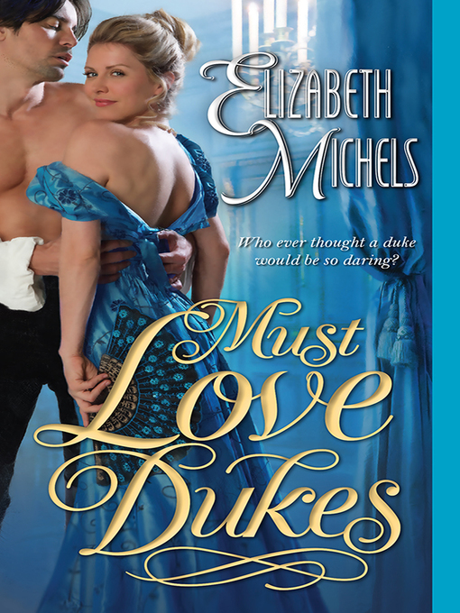 Title details for Must Love Dukes by Elizabeth Michels - Available