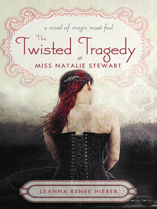 Title details for The Twisted Tragedy of Miss Natalie Stewart by Leanna Renee Hieber - Wait list