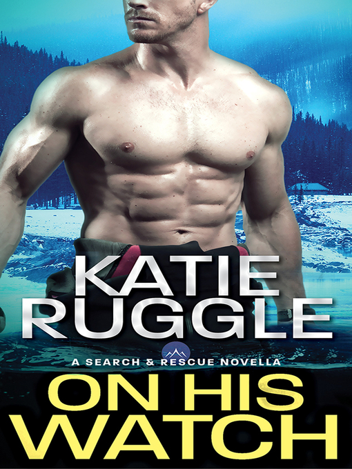 Title details for On His Watch by Katie Ruggle - Wait list