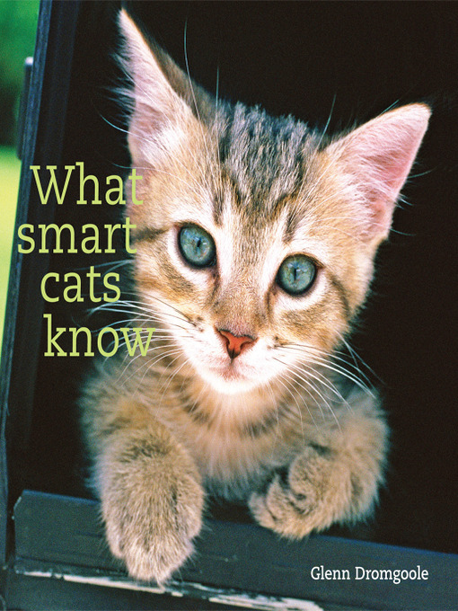 Title details for What Smart Cats Know by Glenn Dromgoole - Available