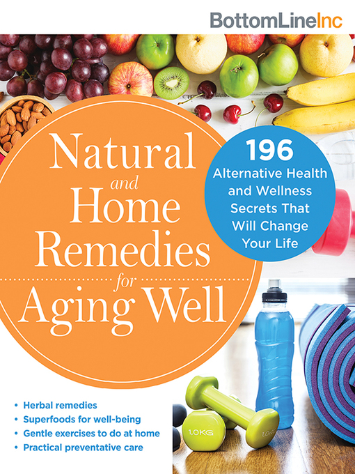 Natural and Home Remedies for Aging Well 196 Alternative Health and Wellness Secrets That Will Change Your Life